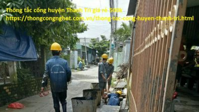 Thông tắc cống huyện Thanh Trì giá rẻ 500k, có bảo hành