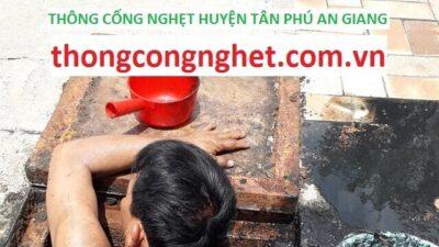 Thông cống nghẹt Huyện Phú Tân An Giang giá 500k, tư vấn miễn phí